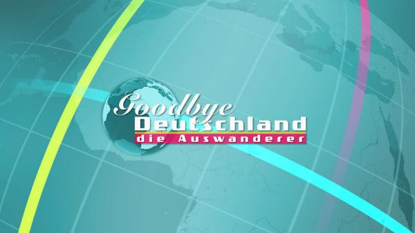 Goodbye Deutschland! Die Auswanderer