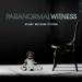 Paranormal Witness - Unerkl�rliche Ph�nomene