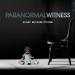 Paranormal Witness - Unerklärliche Phänomene