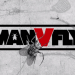 MAN vs. FLY