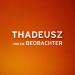 Bilder zur Sendung: THADEUSZ und die Beobachter
