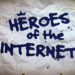 Heroes of the Internet
